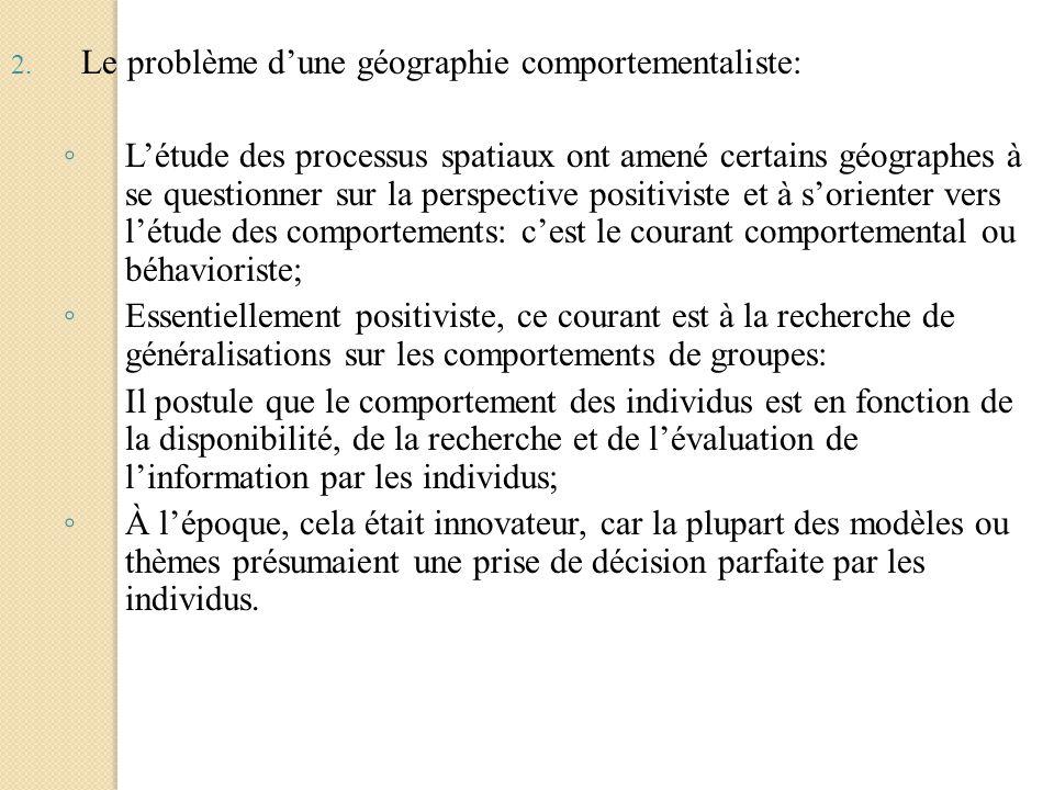 2. Le problème dune géographie comportementaliste: Létude des processus spatiaux ont amené certains géographes à se questionner sur la perspective pos