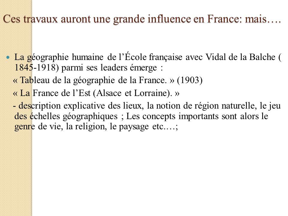 Ces travaux auront une grande influence en France: mais…. La géographie humaine de lÉcole française avec Vidal de la Balche ( 1845-1918) parmi ses lea