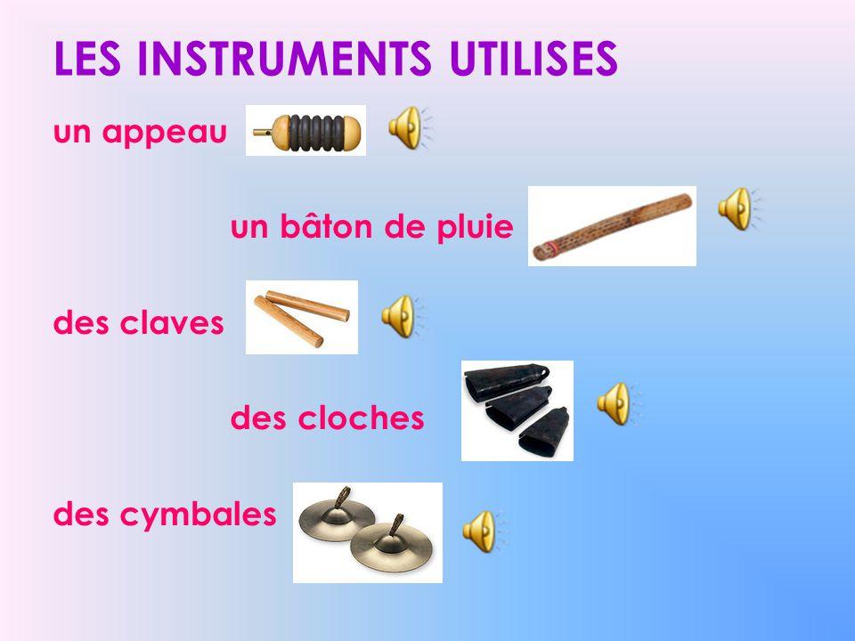 LES INSTRUMENTS UTILISES un appeau un bâton de pluie des claves des cloches des cymbales