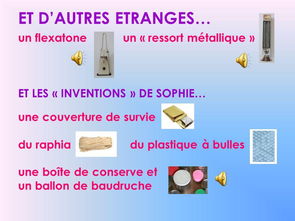 ET DAUTRES ETRANGES… un flexatone un « ressort métallique » ET LES « INVENTIONS » DE SOPHIE… une couverture de survie du raphia du plastique à bulles
