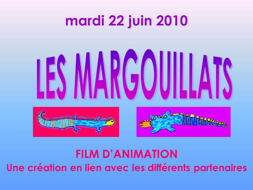 mardi 22 juin 2010 FILM DANIMATION Une création en lien avec les différents partenaires