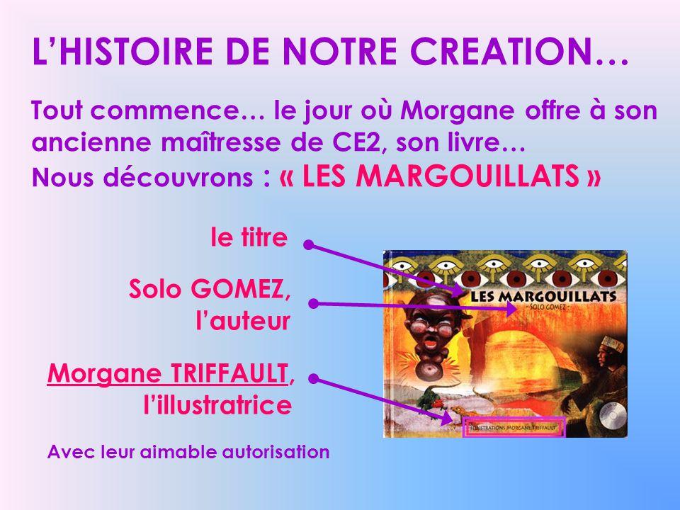 LHISTOIRE DE NOTRE CREATION… Tout commence… le jour où Morgane offre à son ancienne maîtresse de CE2, son livre… Nous découvrons : « LES MARGOUILLATS