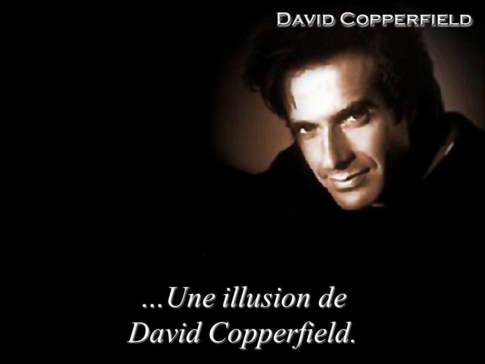 …Une illusion de David Copperfield.