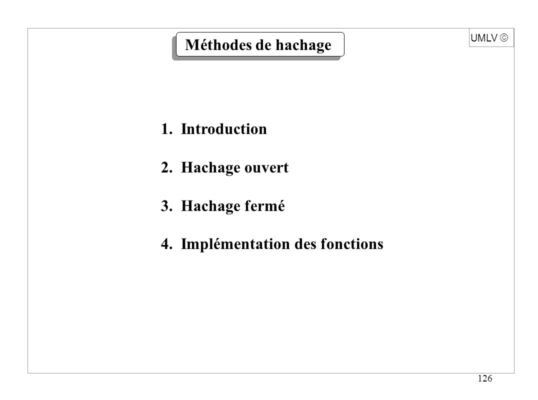 126 UMLV 1.Introduction 2. Hachage ouvert 3. Hachage fermé 4.