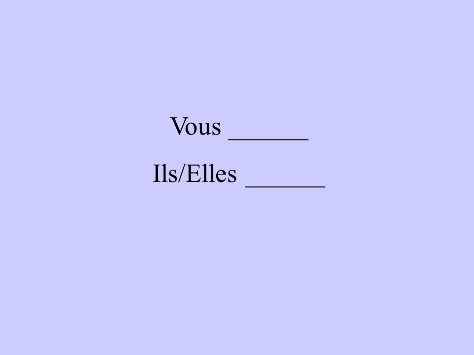 Vous ______ Ils/Elles ______