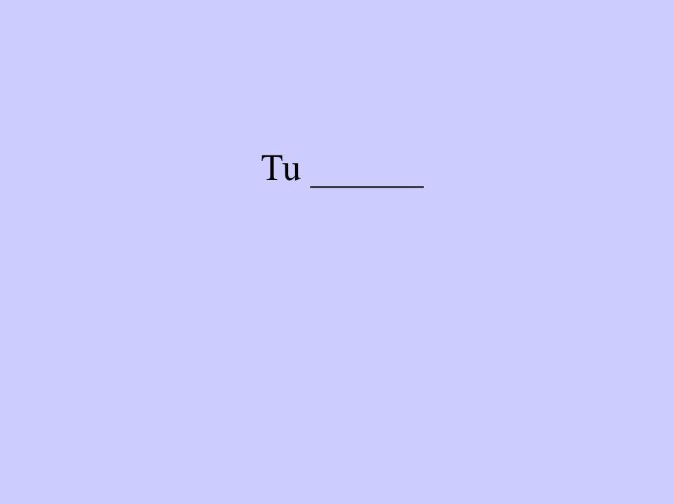 Tu ______