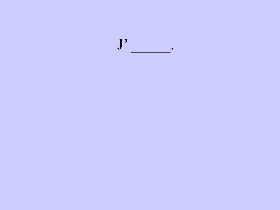 J _____.