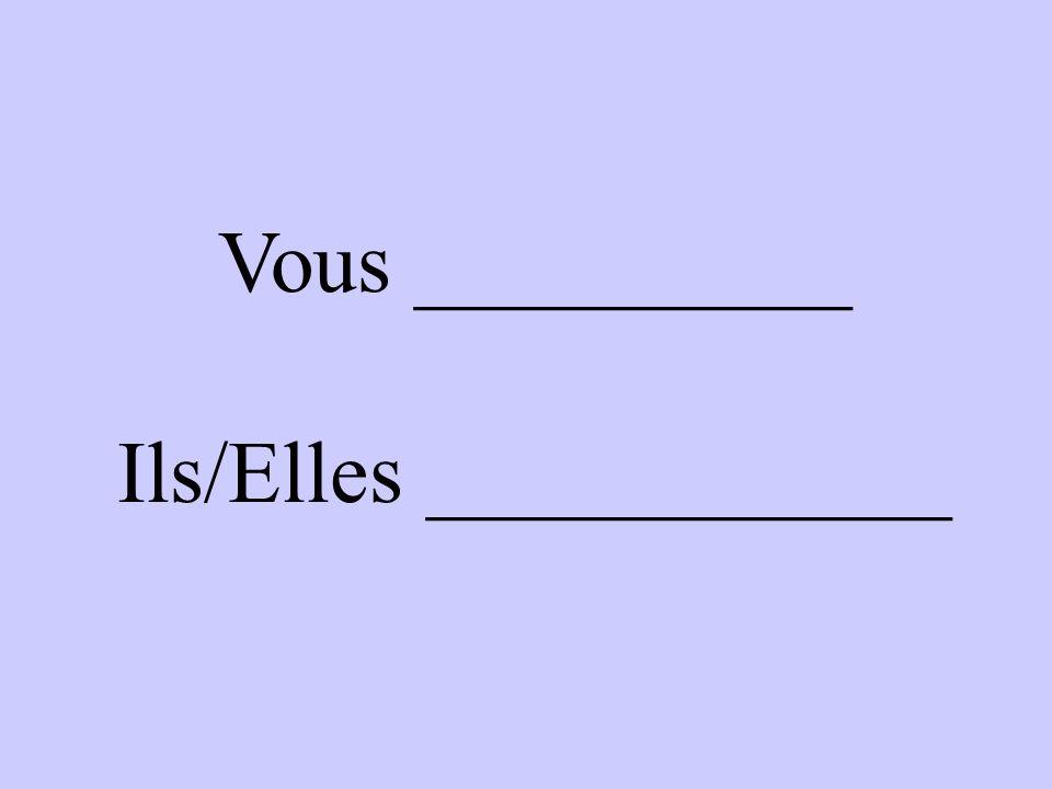 Vous __________ Ils/Elles ____________