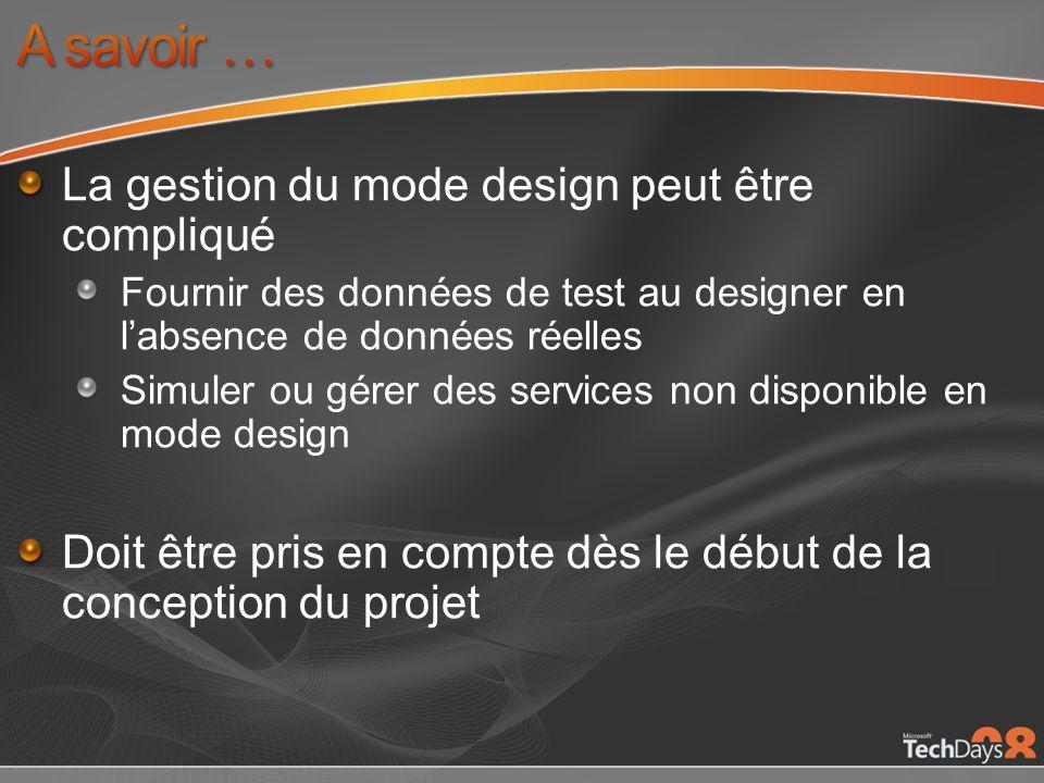 La gestion du mode design peut être compliqué Fournir des données de test au designer en labsence de données réelles Simuler ou gérer des services non disponible en mode design Doit être pris en compte dès le début de la conception du projet