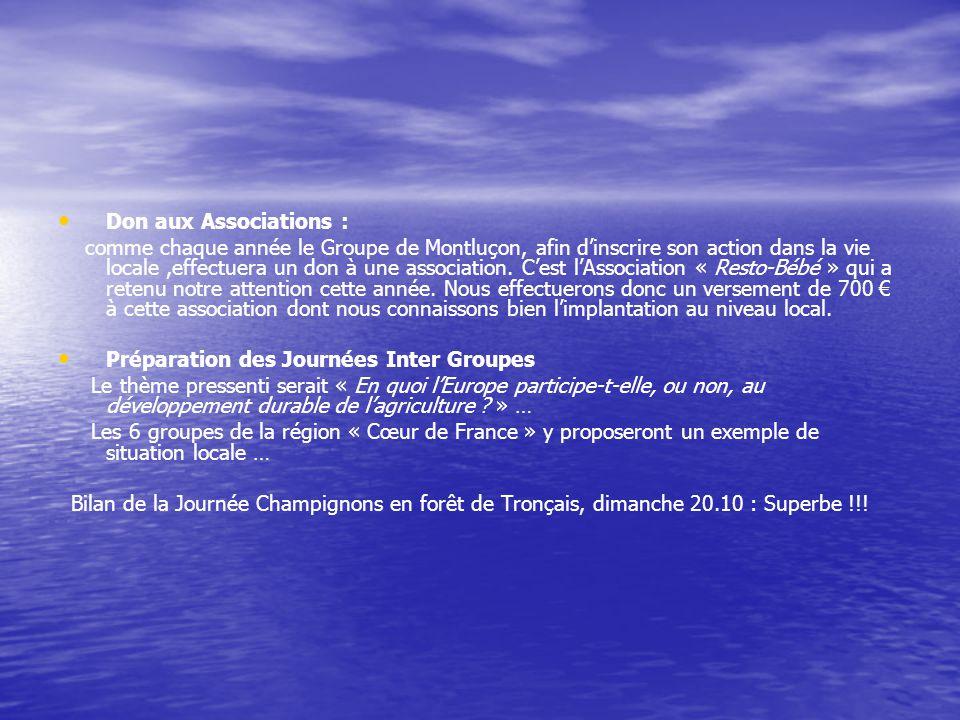 Don aux Associations : comme chaque année le Groupe de Montluçon, afin dinscrire son action dans la vie locale,effectuera un don à une association.