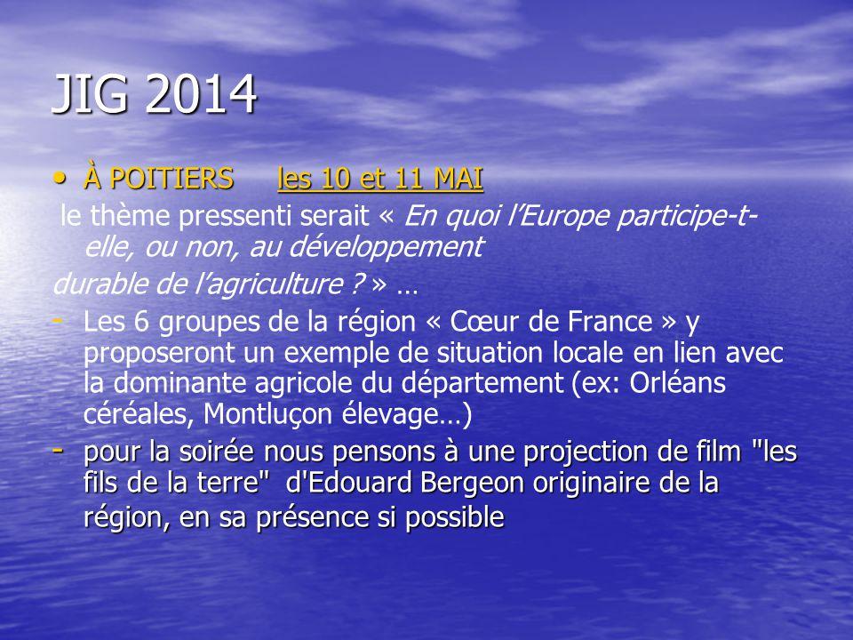 JIG 2014 À POITIERSles 10 et 11 MAI À POITIERS les 10 et 11 MAI le thème pressenti serait « En quoi lEurope participe-t- elle, ou non, au développement durable de lagriculture .