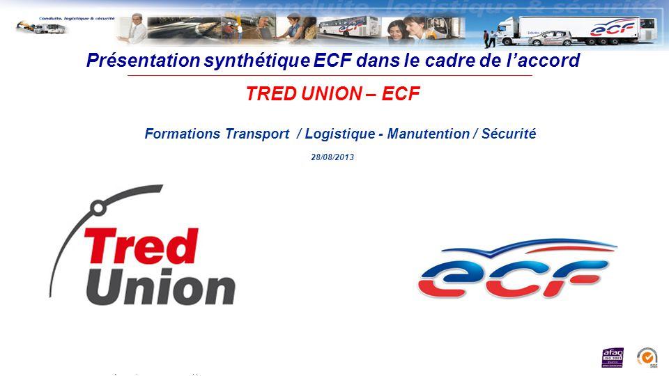 SPO.FP.209 indice 10 Présentation synthétique Accord national.ppt Présentation synthétique ECF dans le cadre de laccord TRED UNION – ECF Formations Transport / Logistique - Manutention / Sécurité 28/08/2013