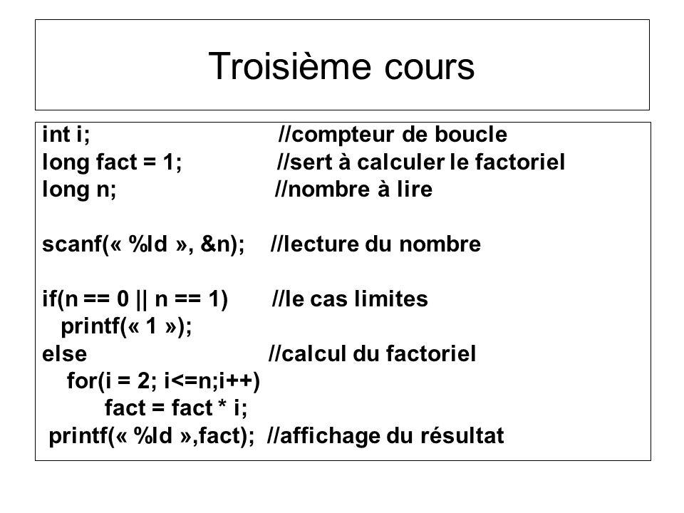 int i; //compteur de boucle long fact = 1; //sert à calculer le factoriel long n; //nombre à lire scanf(« %ld », &n); //lecture du nombre if(n == 0 ||