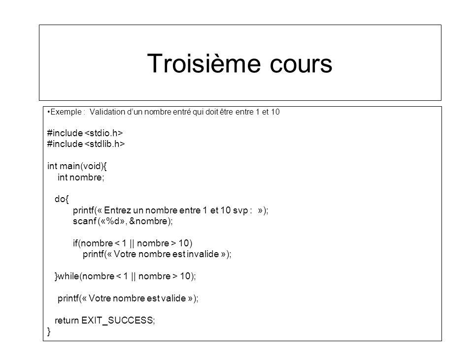 Troisième cours Exemple : Validation dun nombre entré qui doit être entre 1 et 10 #include int main(void){ int nombre; do{ printf(« Entrez un nombre e