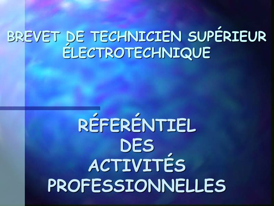 BREVET DE TECHNICIEN SUPÉRIEUR ÉLECTROTECHNIQUE RÉFERÉNTIEL DES ACTIVITÉS PROFESSIONNELLES