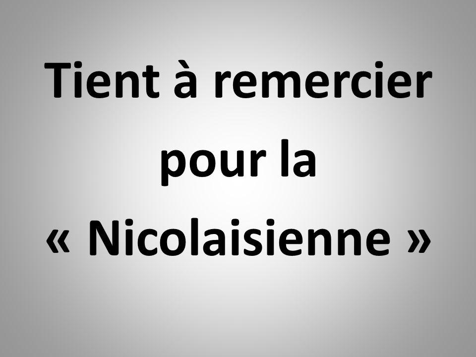 Tient à remercier pour la « Nicolaisienne »