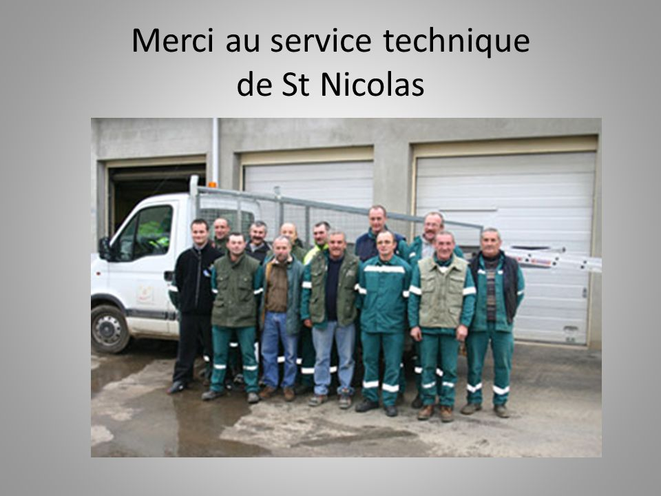 Merci au service technique de St Nicolas