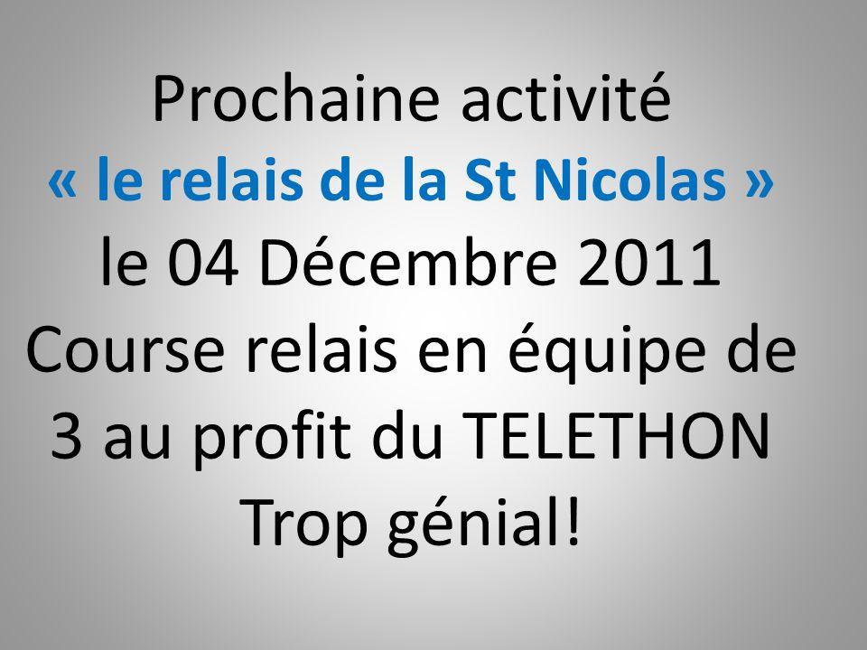 Prochaine activité « le relais de la St Nicolas » le 04 Décembre 2011 Course relais en équipe de 3 au profit du TELETHON Trop génial!