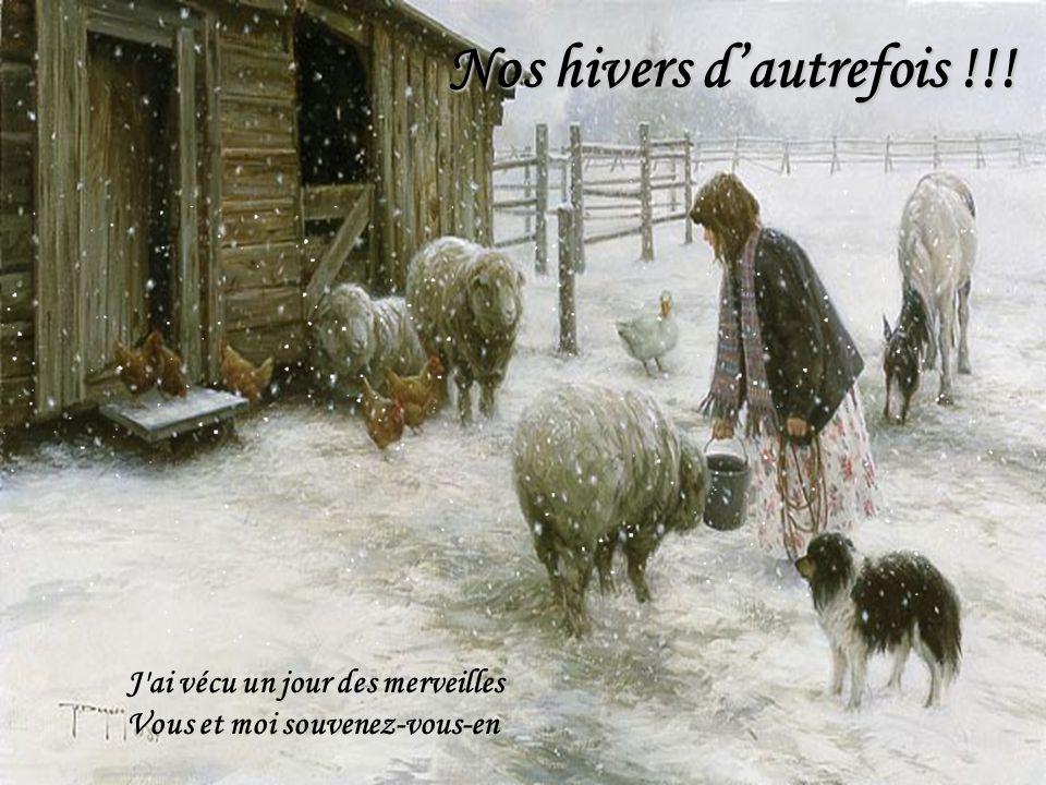 J ai vécu un jour des merveilles Vous et moi souvenez-vous-en Nos hivers dautrefois !!!