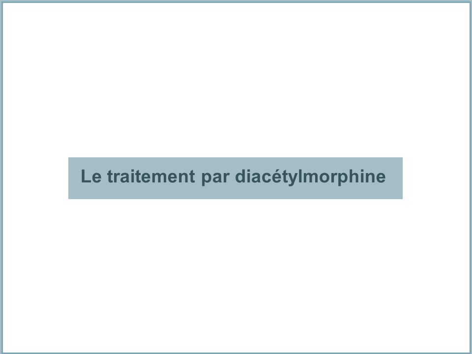 Le traitement par diacétylmorphine