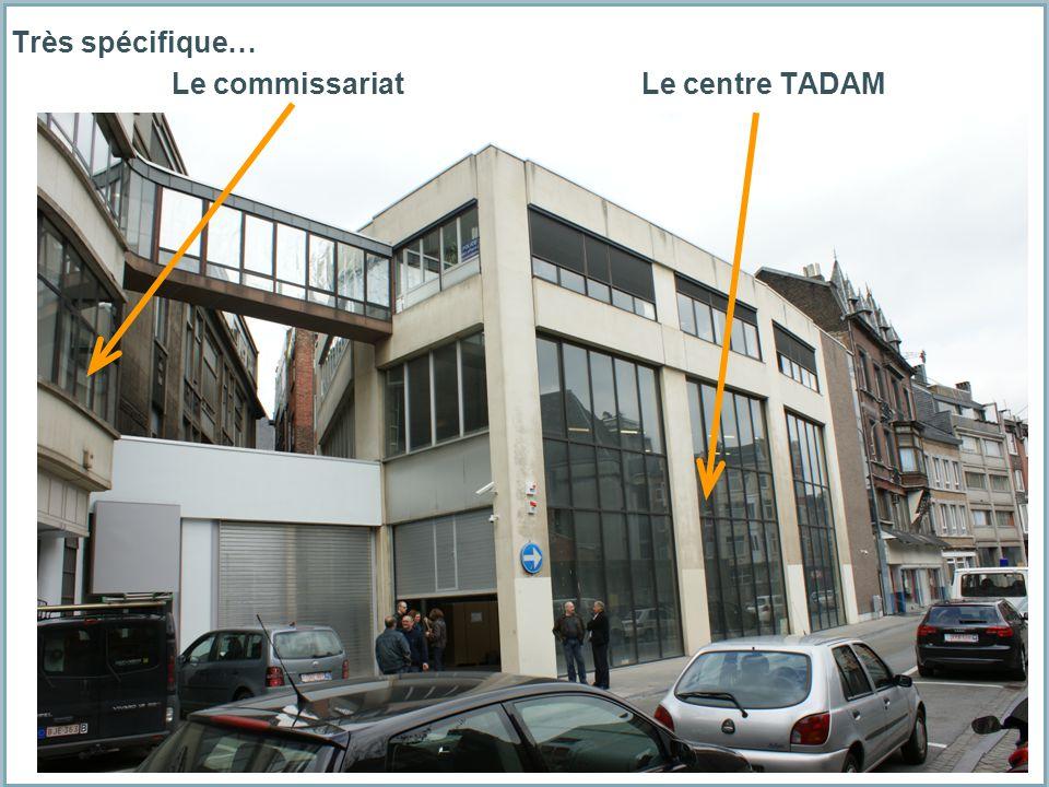 Très spécifique… Le commissariat Le centre TADAM