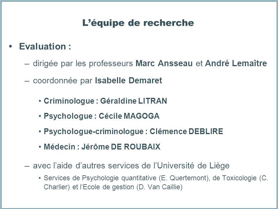 Léquipe de recherche Evaluation : –dirigée par les professeurs Marc Ansseau et André Lemaître –coordonnée par Isabelle Demaret Criminologue : Géraldin