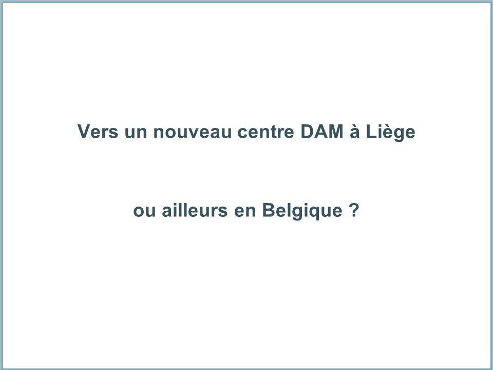 Vers un nouveau centre DAM à Liège ou ailleurs en Belgique ?