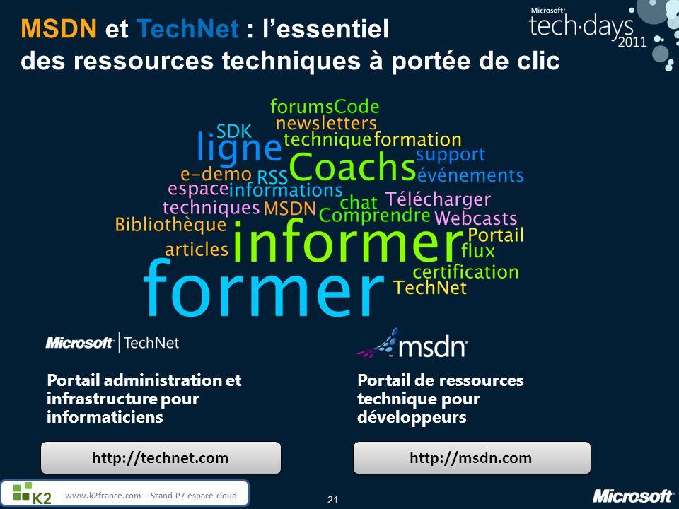21 – www.k2france.com – Stand P7 espace cloud MSDN et TechNet : lessentiel des ressources techniques à portée de clic http://technet.com http://msdn.c