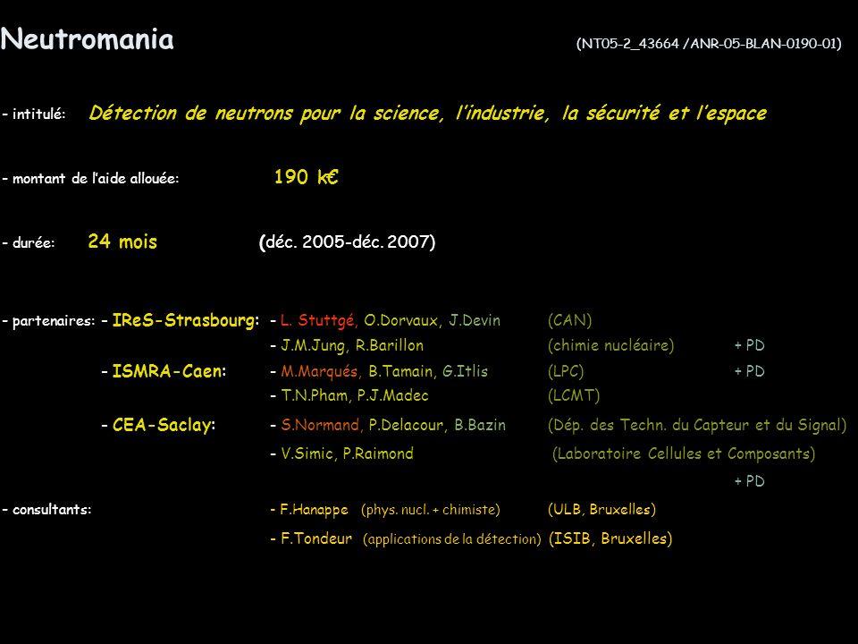 Neutromania (NT05-2_43664 /ANR-05-BLAN-0190-01) - intitulé: Détection de neutrons pour la science, lindustrie, la sécurité et lespace - montant de laide allouée: 190 k - durée: 24 mois (déc.