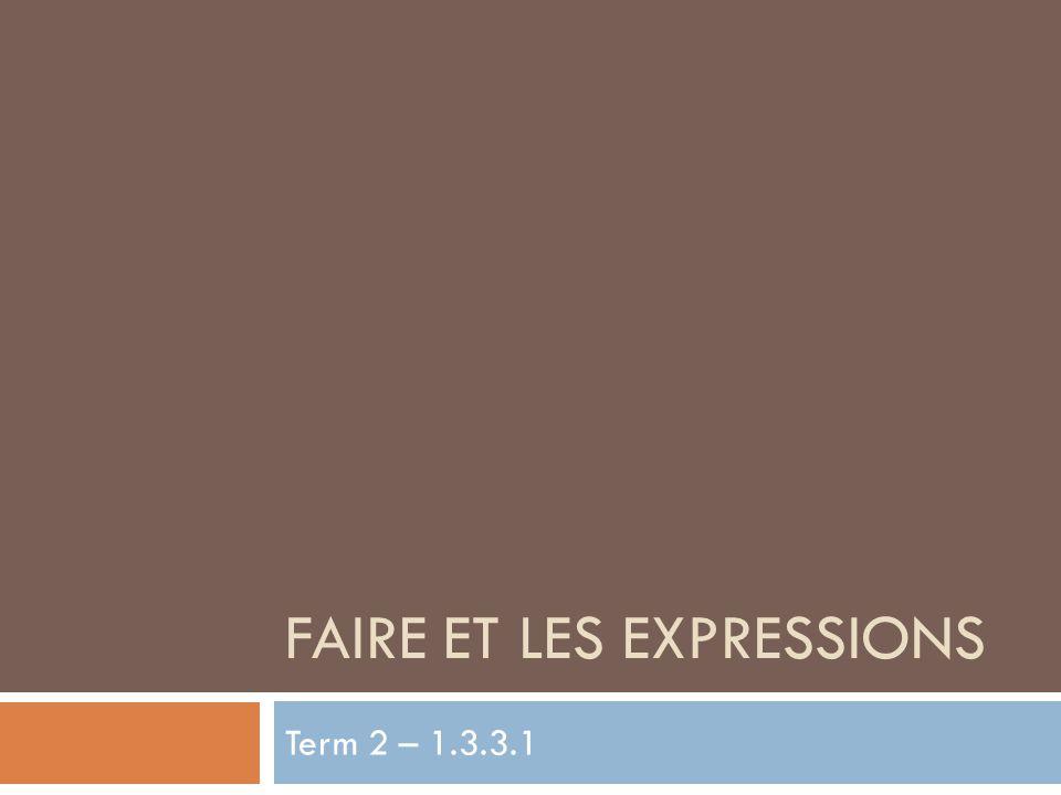 FAIRE ET LES EXPRESSIONS Term 2 – 1.3.3.1