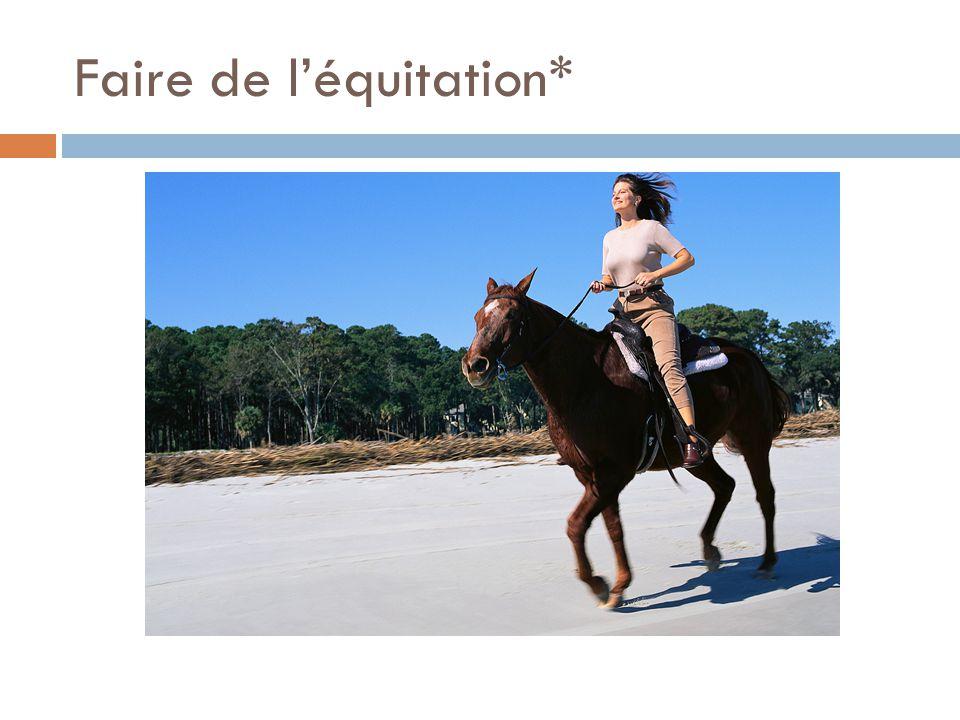 Faire de léquitation*