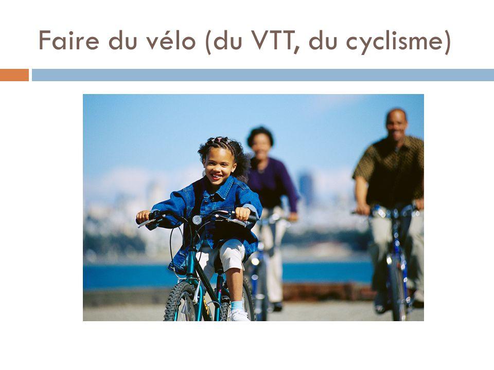 Faire du vélo (du VTT, du cyclisme)