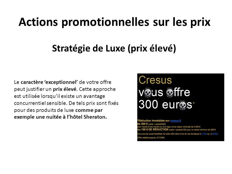 Actions promotionnelles sur les prix Stratégie de Luxe (prix élevé) Le caractère exceptionnel de votre offre peut justifier un prix élevé. Cette appro