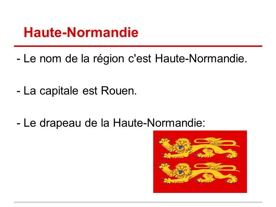Haute-Normandie - Le nom de la région c'est Haute-Normandie. - La capitale est Rouen. - Le drapeau de la Haute-Normandie: