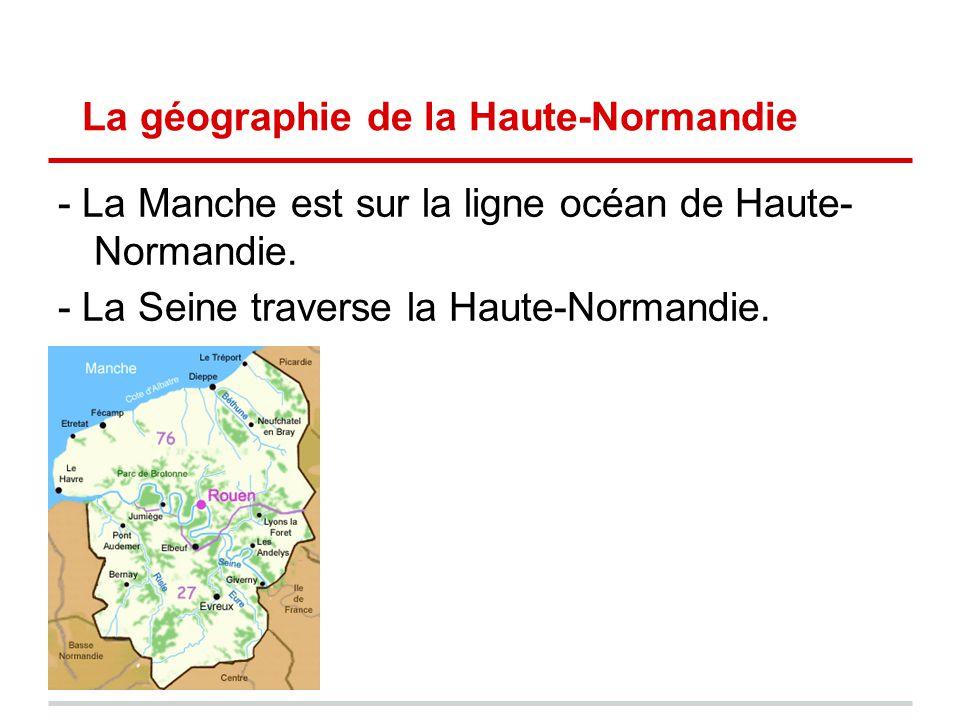 La géographie de la Haute-Normandie - La Manche est sur la ligne océan de Haute- Normandie. - La Seine traverse la Haute-Normandie.