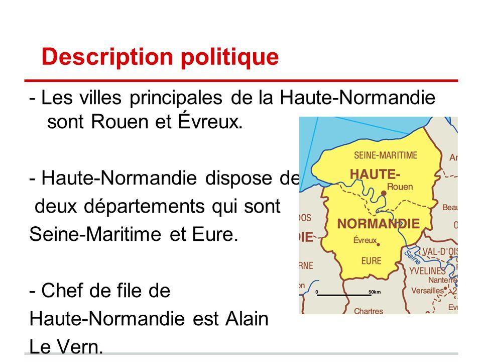 Description politique - Les villes principales de la Haute-Normandie sont Rouen et Évreux. - Haute-Normandie dispose de deux départements qui sont Sei
