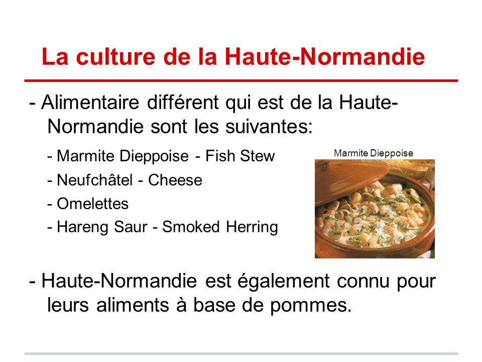 La culture de la Haute-Normandie - Alimentaire différent qui est de la Haute- Normandie sont les suivantes: - Marmite Dieppoise - Fish Stew - Neufchât