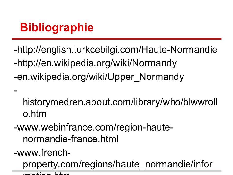 Bibliographie -http://english.turkcebilgi.com/Haute-Normandie -http://en.wikipedia.org/wiki/Normandy -en.wikipedia.org/wiki/Upper_Normandy - historyme