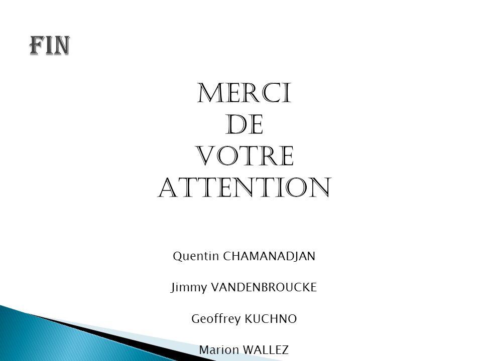 MERCI DE VOTRE ATTENTION Quentin CHAMANADJAN Jimmy VANDENBROUCKE Geoffrey KUCHNO Marion WALLEZ