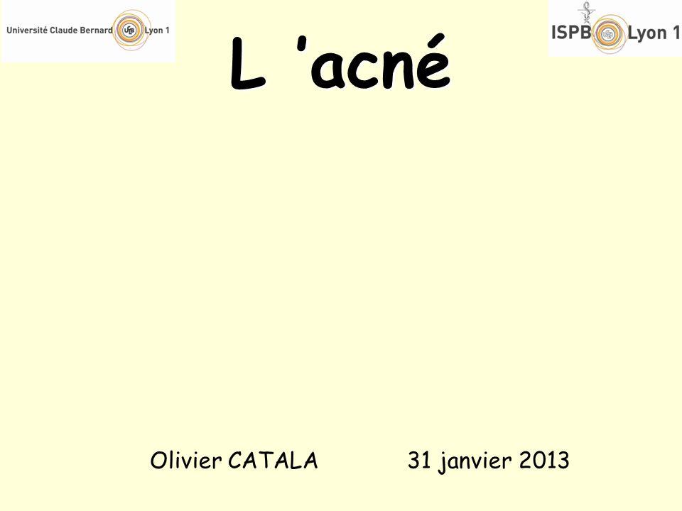 L acné Olivier CATALA 31 janvier 2013