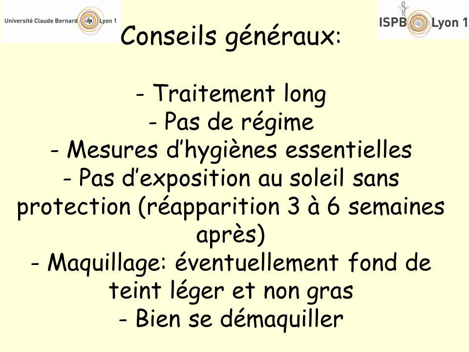 Conseils généraux : - Traitement long - Pas de régime - Mesures dhygiènes essentielles - Pas dexposition au soleil sans protection (réapparition 3 à 6