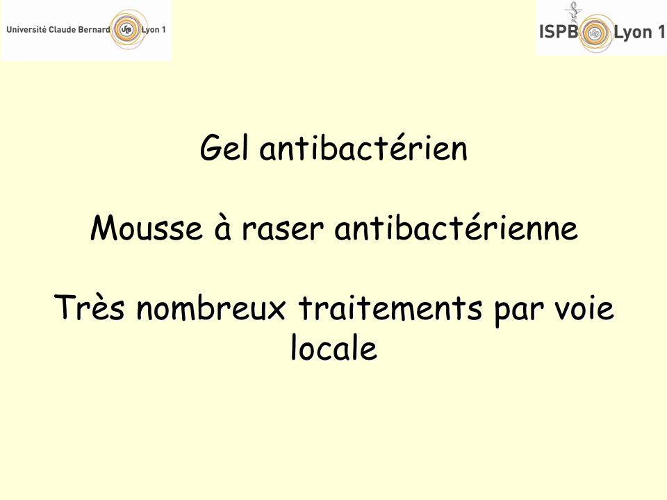 Gel antibactérien Mousse à raser antibactérienne Très nombreux traitements par voie locale