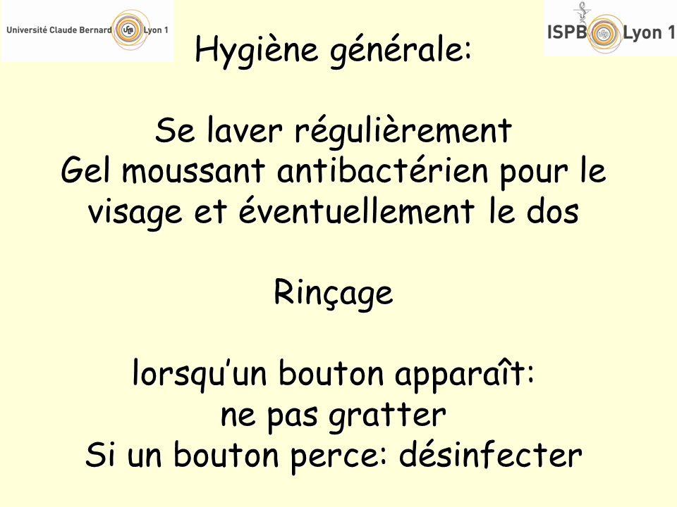Hygiène générale: Se laver régulièrement Gel moussant antibactérien pour le visage et éventuellement le dos Rinçage lorsquun bouton apparaît: ne pas g