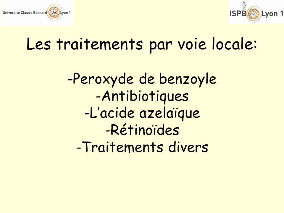 Les traitements par voie locale: -Peroxyde de benzoyle -Antibiotiques -Lacide azelaïque -Rétinoïdes -Traitements divers