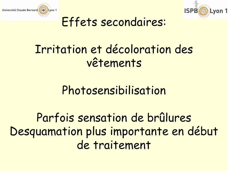 Effets secondaires: Irritation et décoloration des vêtements Photosensibilisation Parfois sensation de brûlures Desquamation plus importante en début