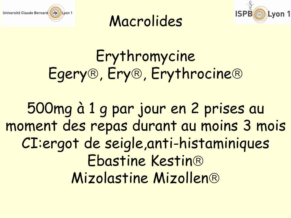 Macrolides Erythromycine Egery, Ery, Erythrocine 500mg à 1 g par jour en 2 prises au moment des repas durant au moins 3 mois CI:ergot de seigle,anti-h