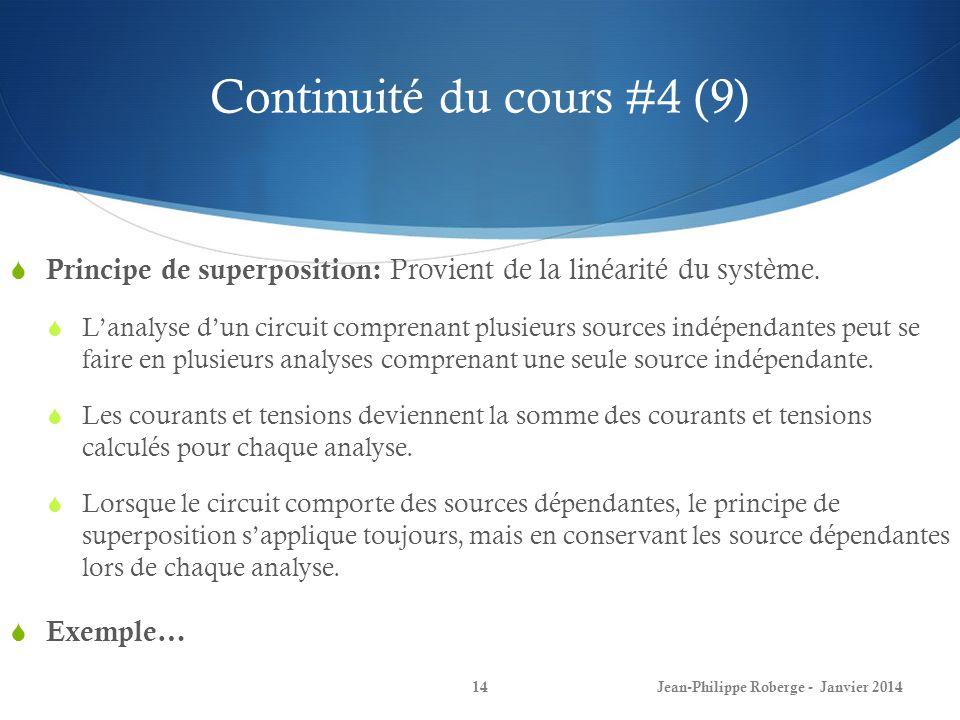 Continuité du cours #4 (9) Jean-Philippe Roberge - Janvier 201414 Principe de superposition: Provient de la linéarité du système.