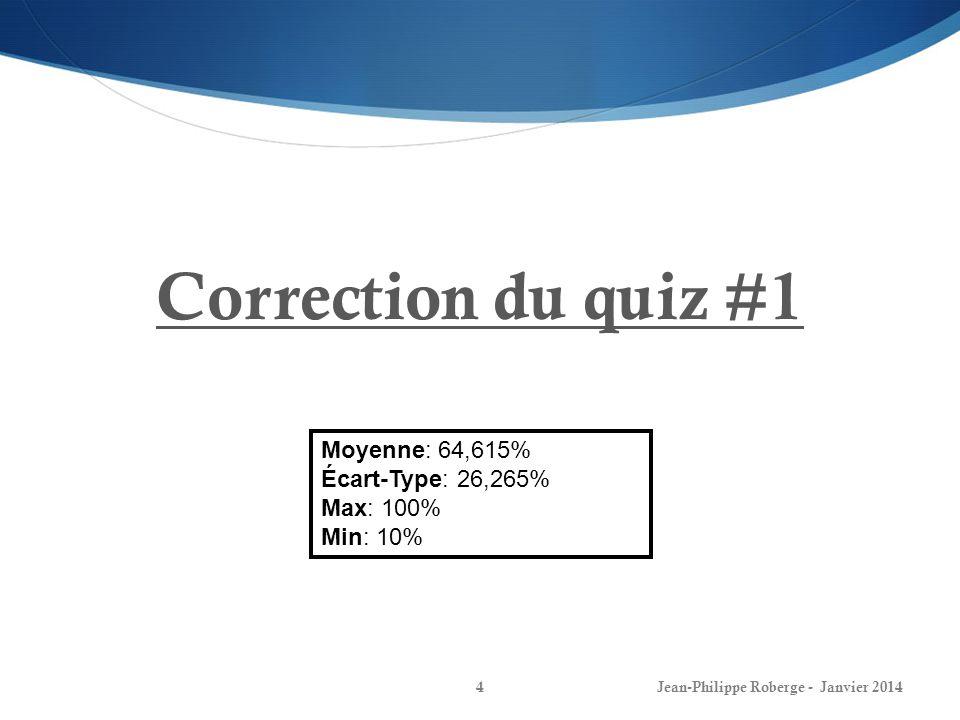 4 Correction du quiz #1 Moyenne: 64,615% Écart-Type: 26,265% Max: 100% Min: 10%