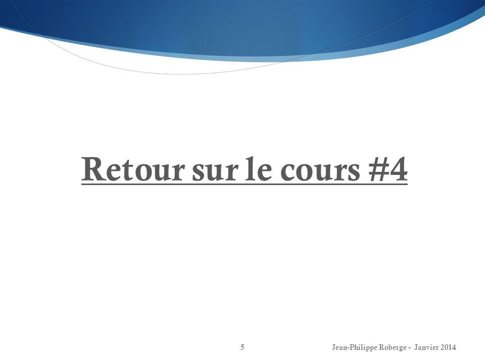 Jean-Philippe Roberge - Janvier 20145 Retour sur le cours #4