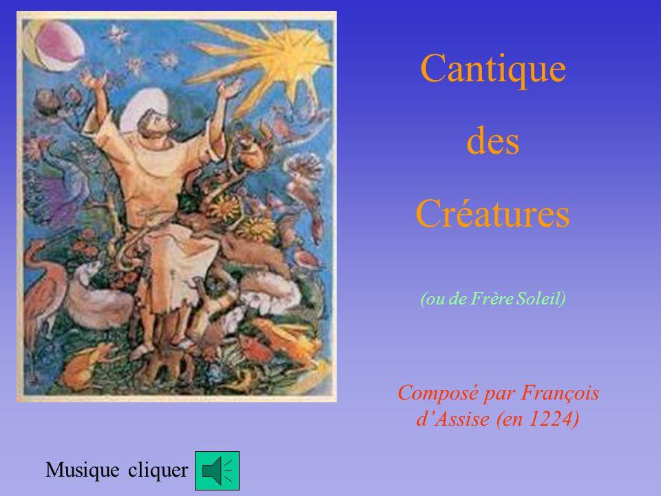 Cantique des Créatures (ou de Frère Soleil) Composé par François dAssise (en 1224) Musique cliquer